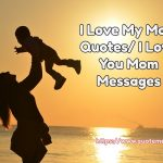 I Love My Mom Quotes-I Love You Mom Messages