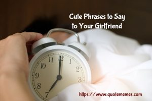 Cute Phrases to Say to Your Girlfriend
