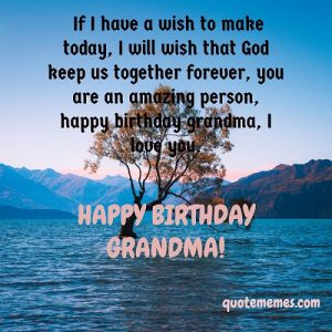 I wish i can stay with you forever grand ma, happy birthday