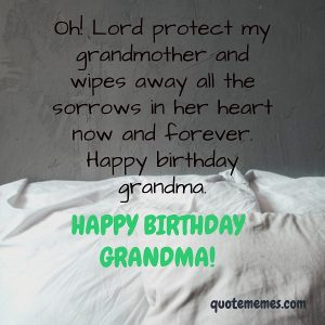 May the Lord protect you grandma, happy birthday.