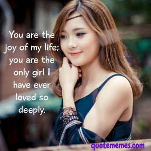 You are the joy of my life.