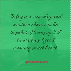 Today is a new day and another chance to be together.