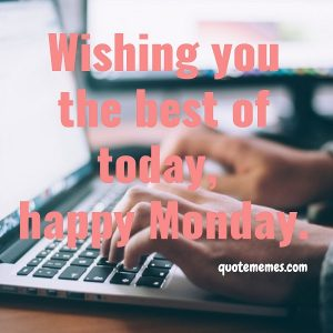Wishing you the best of today, happy Monday.