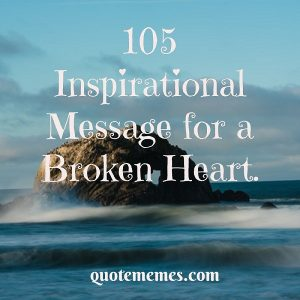 105 Inspirational message for a broken heart