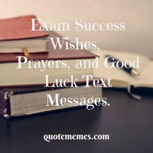 Exam Success Wishes, Prayers and Good Luck Text Messages