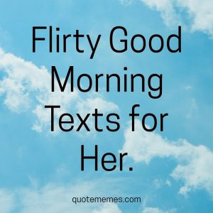Good morning flirty text