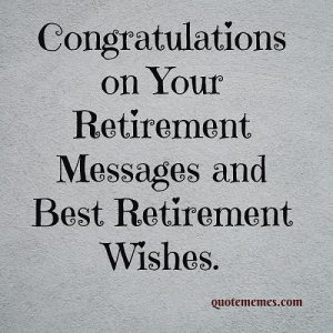 Congratulations on Your Retirement Messages and Best Retirement Wishes