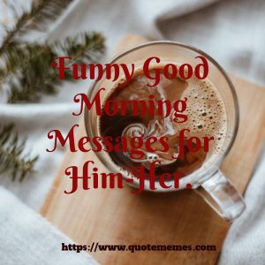 Funny Good Morning Messages for Him-Her