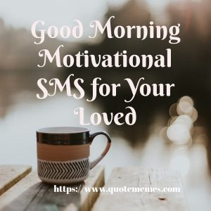 Good Morning Motivational SMS for Your Loved