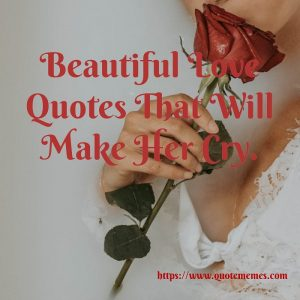 Beautiful Love Quotes That Will Make Her Cry
