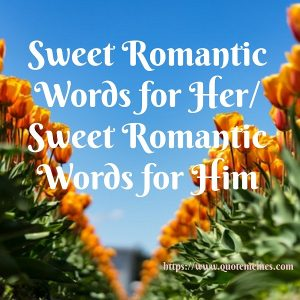 Sweet Romantic Words for Her/ Sweet Romantic Words for Him