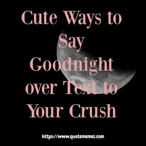 Cute Ways to Say Goodnight over Text to Your Crush