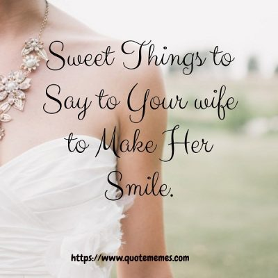 Sweet Things to Say to Your wife to Make Her Smile