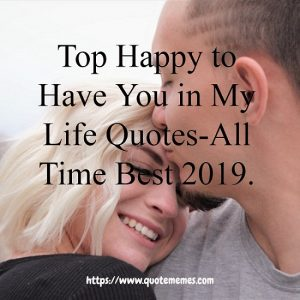 Top Happy to Have You in My Life Quotes-All Time Best 2019