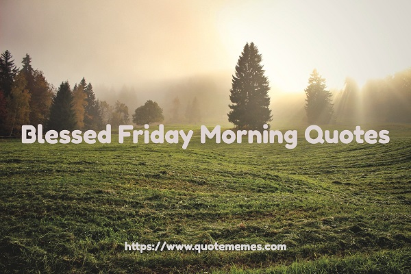 Blessed Friday Morning Quotes
