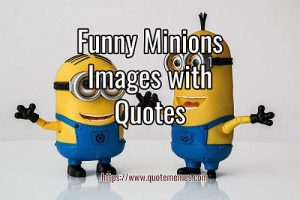 Minions Images with Quotes